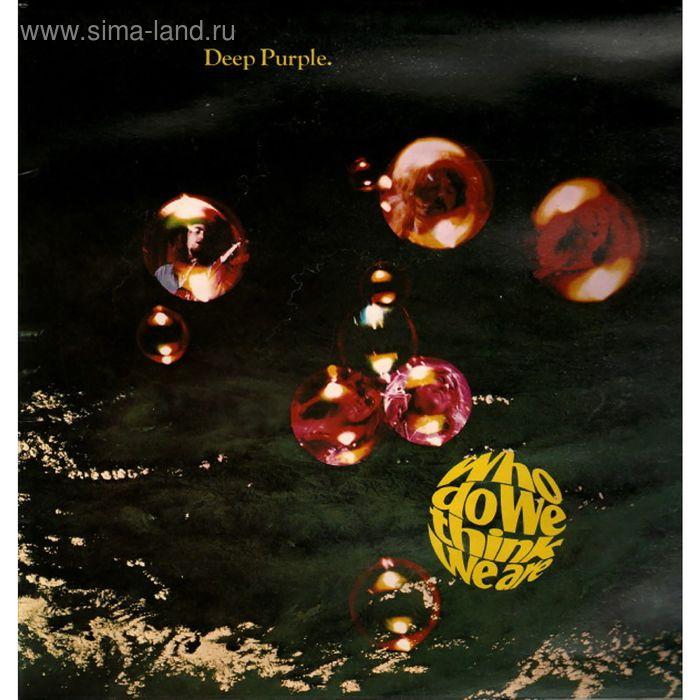 Виниловая пластинка Deep Purple - Who Do We Think We Are 1 press